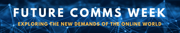 A blue banner that reads 'Future Comms Week: Exploring the new demands of the online world'.